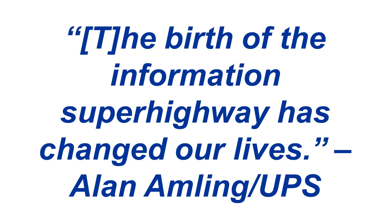 """[T]he birth of the information superhighway has changed our lives."" – Alan Amling/UPS"