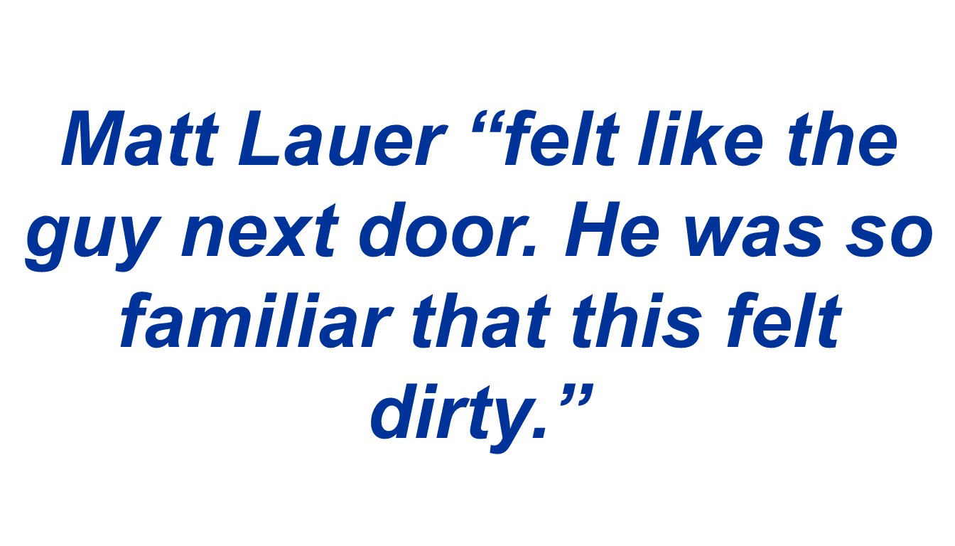 "Matt Lauer ""felt like the guy next door. He was so familiar that this felt dirty."""